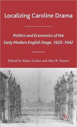 Localizing Caroline Drama: Politics and Economics of the Early Modern English Stage, 1625-1642