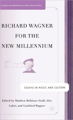 Richard Wagner for the New Millennium: Essays in Music and Culture