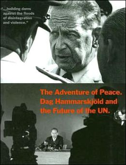 Adventure of Peace: Dag Hammarskjold and the Future of the United Nations