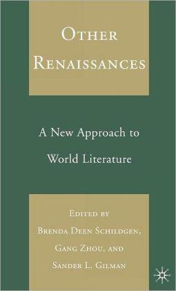 Other Renaissances: A New Approach to World Literature
