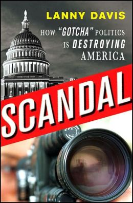 Scandal: How 'Gotcha' Politics Is Destroying America