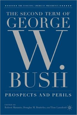 Second Term of George W. Bush: Prospects and Perils (Evolving American Presidency Series)