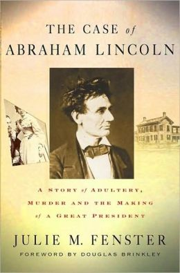 Case of Abraham Lincoln: A Story of Adultery, Murder and the Making of a Great President