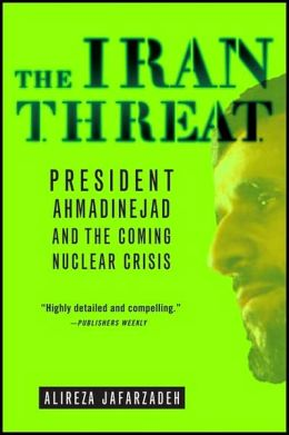 Iran Threat: President Ahmadinejad and the Coming Nuclear Crisis