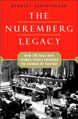 Nuremberg Legacy: How the Nazi War Crime Trials Changed the Course of History