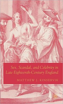 Sex, Scandal, and Celebrity in Late Eighteenth-Century England