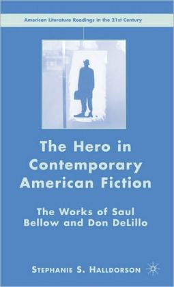 Hero in Contemporary American Fiction: The Works of Saul Bellow and Don Delillo