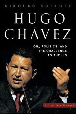 Hugo Chavez: Oil, Politics, and the Challenge to the U.S.