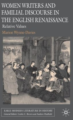 Women Writers and Familial Discourse in the English Renaissance: Relative Values