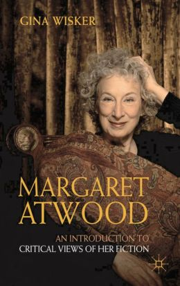 Margaret Atwood: An Introduction to Critical Views of Her Fiction