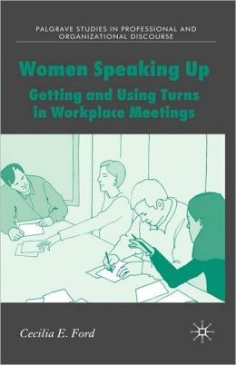 Women Speaking Up: Getting and Using Turns in Workplace Meetings