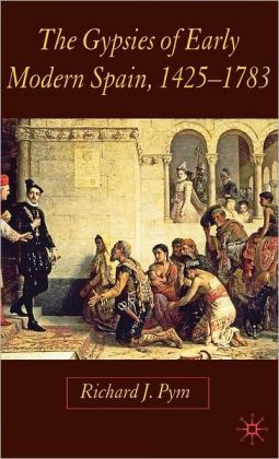 Gypsies of Early Modern Spain, 1425-1783