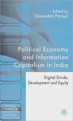Political Economy and Information Capitalism in India: Digital Divide, Development and Equity