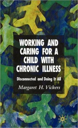 Working and Caring for a Child with Chronic Illness: Disconnected and Doing It All