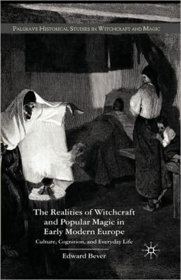 The Realities Of Witchcraft And Popular Magic In Early Modern Europe