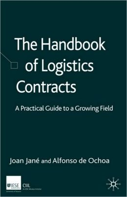 The Handbook of Logistics Contracts: A Practical Guide to a Growing Field Juan Jane Marcet and Alfonso de Ochoa Martinez