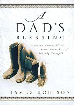 A Dad's Blessing: Sometimes inWords, Sometimes Through Touch, Always by Example
