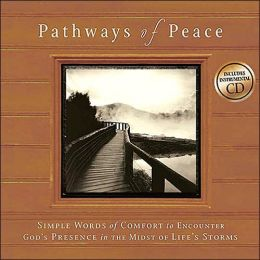 Pathways of Peace: Simple Words of Comfort to Encounter God's Presence in the Midst of Life's Storms