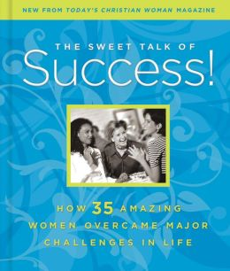 The Sweet Talk of Success!: How 35 Amazing Women Overcame Major Challenges in Life