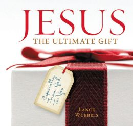 Jesus: The Ultimate Gift: Especially From God to You