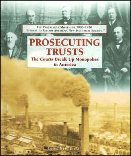 Prosecuting Trusts: The Courts Break up Monopolies in America