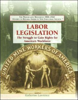 Labor Legislation: The Struggle to Gain Rights for America's Workforce