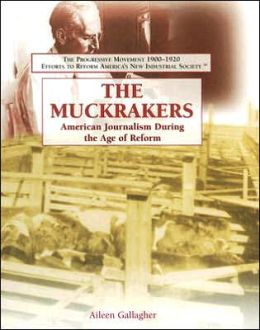 The Muckrakers: American Journalism During the Age of Reform