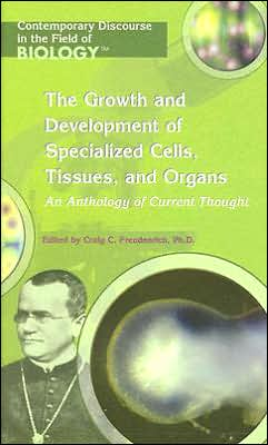 Growth and Development of Specialized Cells, Tissues, and Organs: An Anthology of Current Thought