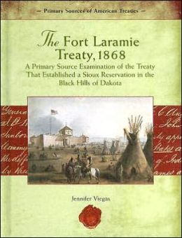 The Fort Laramie Treaty 1868: A Primary Source Examination of the Treaty That Established a Sioux Reservation in the Black Hills of Dakota