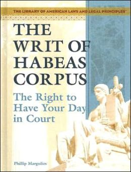 The Writ of Habeas Corpus: The Right to Have Your Day in Court