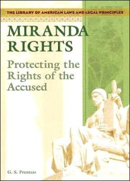 Miranda Rights: Protecting the Rights of the Accused