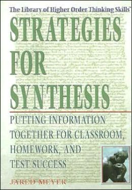 Strategies for Synthesis: Putting Information Together for Classroom, Homework, and Test Success
