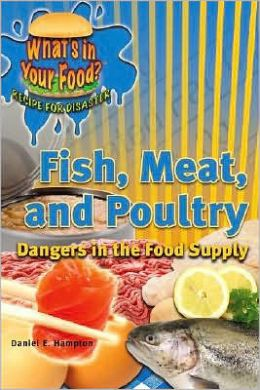 Fish, Meat, and Poultry: Dangers in the Food Supply
