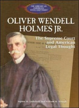 Oliver Wendell Holmes Jr: The Supreme Court and American Legal Thought