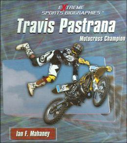 Travis Pastrana: Motorcross Champion (Extreme Sports Biographies Series)