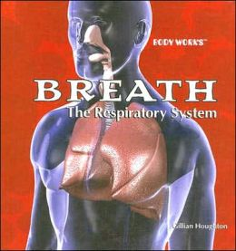 Breath: the Respiratory System