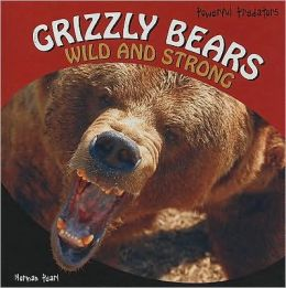 Grizzly Bears: Wild and Strong