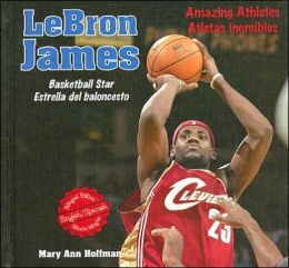 Lebron James: Basketball Star/Estrella del Baloncesto