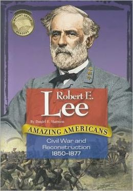 Robert E. Lee: Civil War and Reconstruction 1850-1877