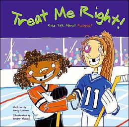 Treat Me Right!: Kids Talk about Respect