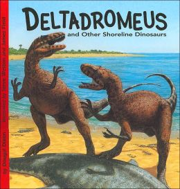 Deltadromeus and Other Shoreline Dinosaurs(Dinosaur Find Series)