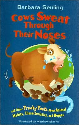 Cows Sweat Through Their Noses: and Other Freaky Facts About Animal Habits, Characteristicsnd Homes
