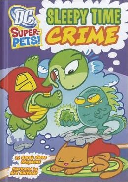 Sleepy Time Crime (DC Super-Pets Series)