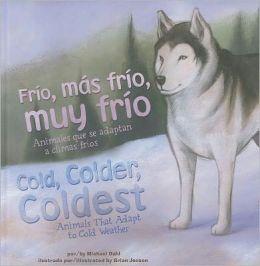 Frio, mas frio, muy frio/Cold, Colder, Coldest: Animales que se adaptan a climas frios/Animals That Adapt to Cold Weather