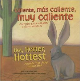 Caliente, mas caliente, muy caliente/Hot, Hotter, Hottest: Animales que se adaptan a climas calientes/Animals That Adapt to Great Heat