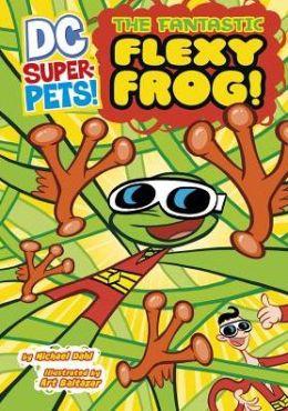 The Fantastic Flexy Frog (DC Super-Pets Series)