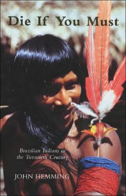 Die If You Must: Brazilian Indians in the Twentieth Century