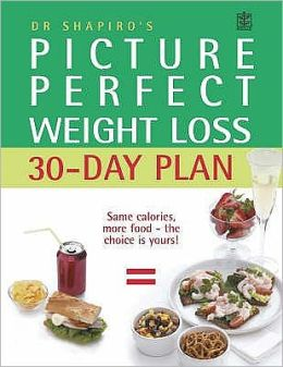 Dr. Shapiro's Picture Perfect Weight Loss 30 Day Plan : The Visual Programme for Permanent Weight Loss: Change the Eating Habits of a Lifetime in Just 30 Days