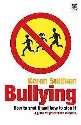 Bullying : How to Spot It, how to Stop It - a Guide for Parents and Teachers