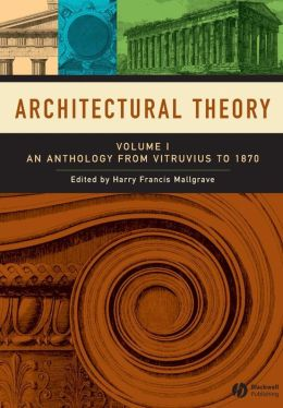 Architectural Theory Volume 1: Vitruvius to 1870